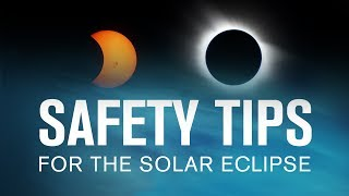 Safety Tips for the Solar Eclipse – August 21, 2017