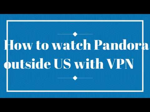 How to watch Pandora outside US with VPN