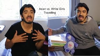Asian vs White Girls: Travelling