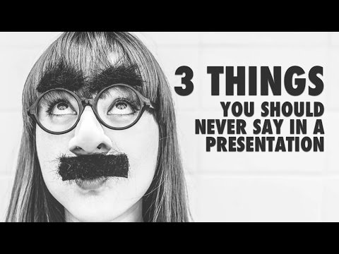 3 Things You Should Never Say In A Presentation