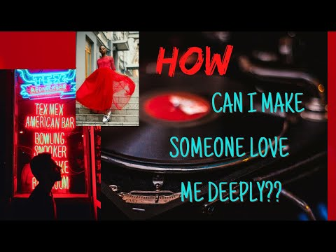 How can I make someone love me deeply?