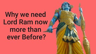 Why We Need Lord Ram Now More Than Ever Before?