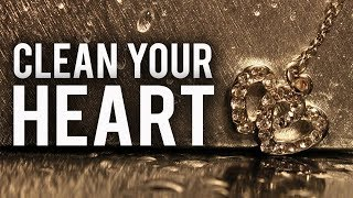 CLEAN YOUR HEART BEFORE RAMADAN