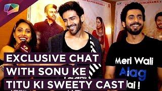 Exclusive Chat with Sonu Ke Titu Ki Sweety Cast
