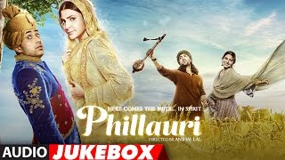 Phillauri Full Album- Audio Jukebox | Anushka Sharma, Diljit Dosanjh | Shashwat Sachdev | T-Series