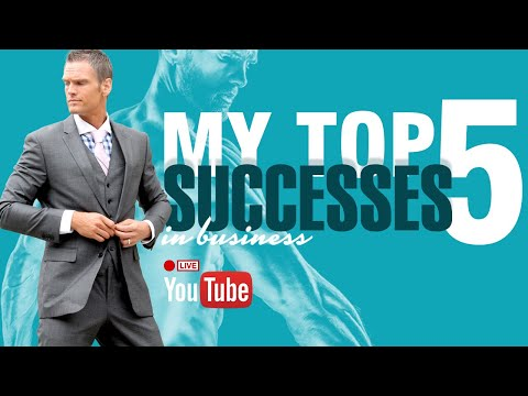 MY 5 TOP SUCCESSES IN BUSINESS