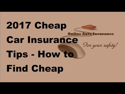 2017 Cheap Car Insurance Tips    How to Find Cheap Auto Insurance