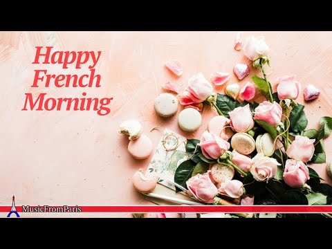 Happy French Morning - Coffee & Morning French Music