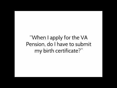 VA Pension:  Do I Have To Submit My Birth Certificate When I Apply?