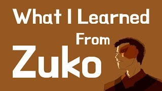 What I Learned From Zuko (Avatar: The Last Airbender)
