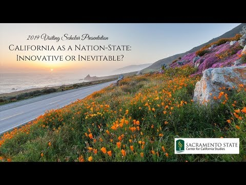 2019 Visiting Scholar - California as a Nation-State: Innovative or Inevitable?