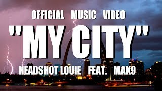 My City by Headshot Louie feat.Mak 9 (OFFICIAL MUSIC VIDEO)
