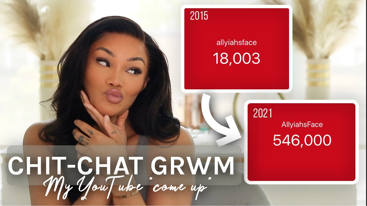 """CHIT CHAT GRWM   MY YOUTUBE """"COME UP""""   ALL ABOUT MY YOUTUBE JOURNEY   ALLYIAHSFACE GRWM"""