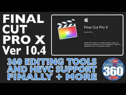 Final Cut Pro X - v10.4 - 360 Video editing and HEVC Support