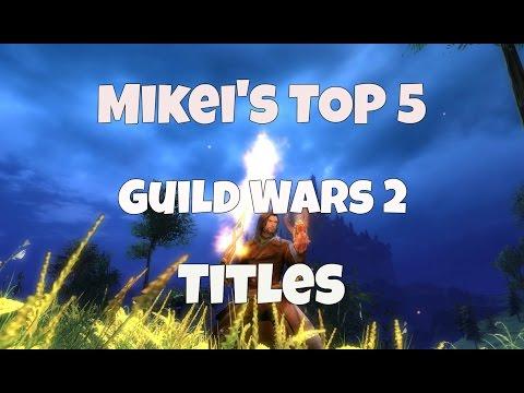 Mikei's Top 5 GW2: TITLES