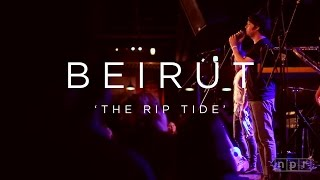 Beirut: The Rip Tide   NPR MUSIC FRONT ROW