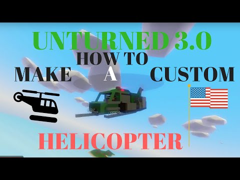 UNTURNED HOW TO MAKE CUSTOM HELICOPTER