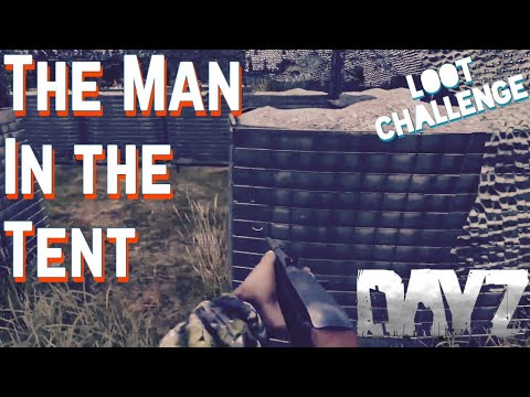The Man in The Tent - NWAF Loot Challenge Dayz Standalone