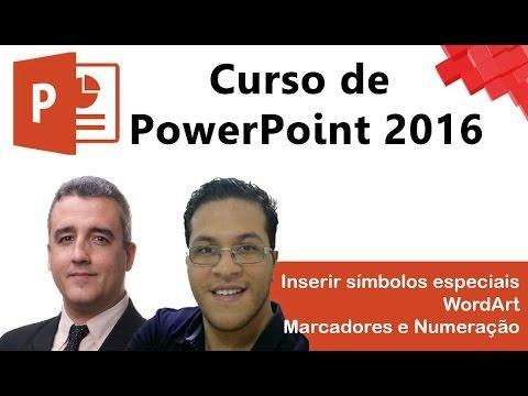 #07 - PowerPoint 2016 - Inserir Símbolos Especiais - WordArt - Marcadores e Numeração