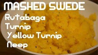 Mashed Swede Recipe Rutabaga Turnip Neeps Video
