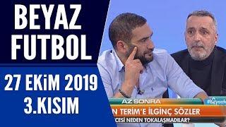 Beyaz Futbol 27 Ekim 2019 Kısım 3/4 Beşiktaş-Galatasaray maçı