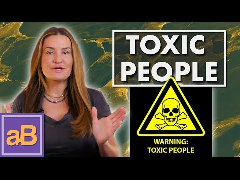 How to identify toxic people in your life.