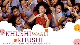 Khushi Waali Khushi | Palak Muchhal | Palash Muchhal | Shantanu Moitra