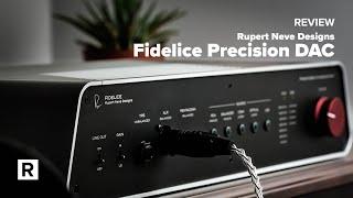 Rupert Neve Designs Fidelice Precision DAC Review - The centerpiece