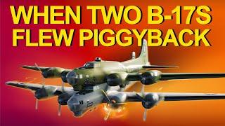 When two B17s flew piggyback