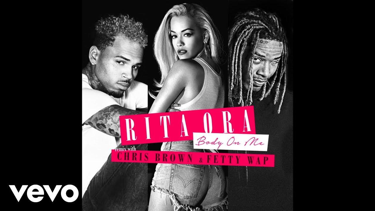 Rita Ora - Body on Me (feat. Chris Brown & Fetty Wap)