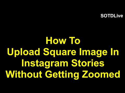 How To Upload Square Image In Instagram Stories Without Getting Zoomed | 2017 | SOTDLive