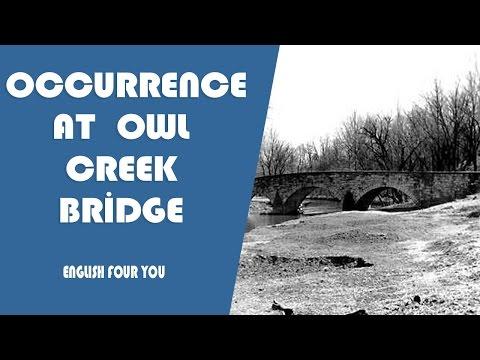 OCCURRENCE AT OWL CREEK BRİDGE