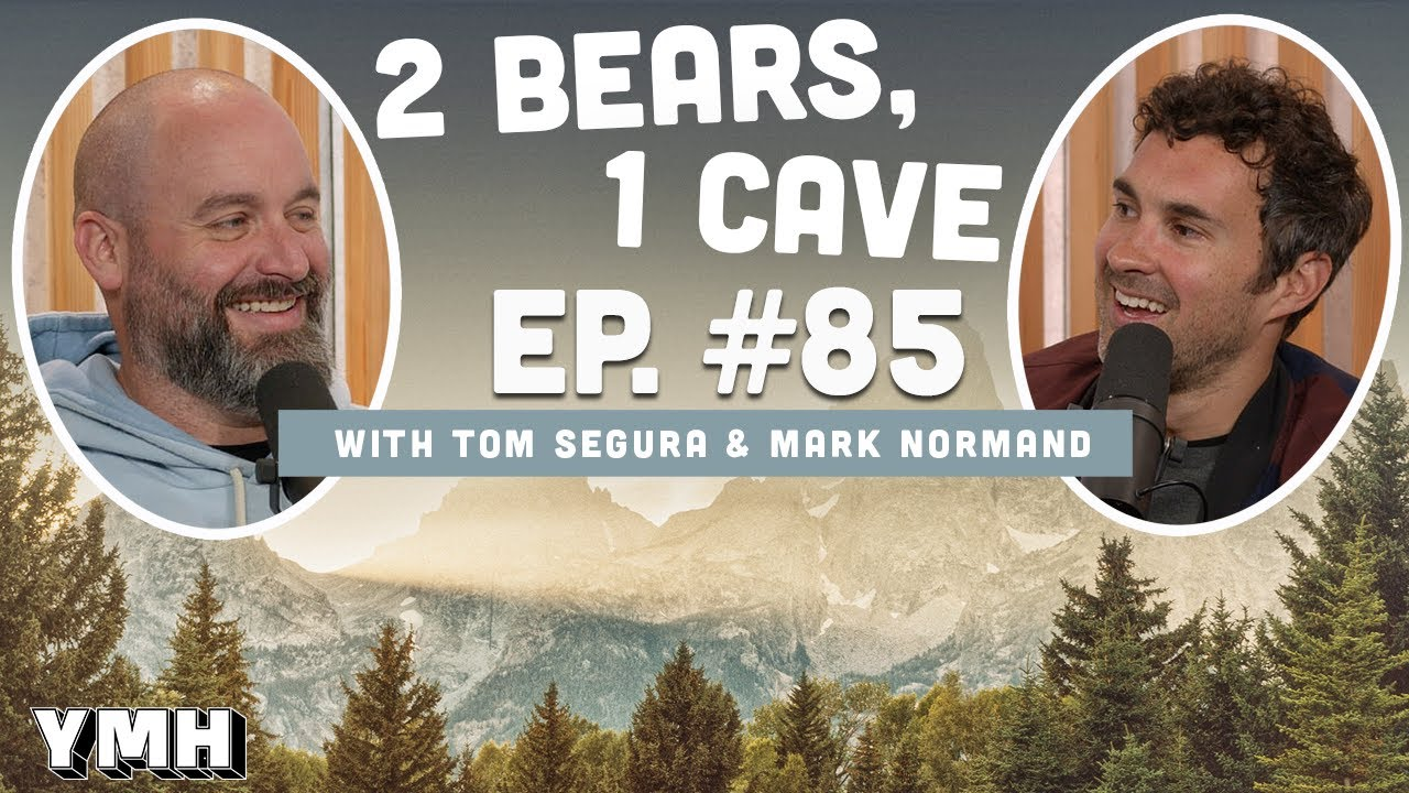 Ep. 85   2 Bears, 1 Cave w/ Tom Segura & Mark Normand
