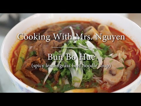 Cooking With Mrs. Nguyen: Bun Bo Hue (spicy lemongrass beef noodle soup)