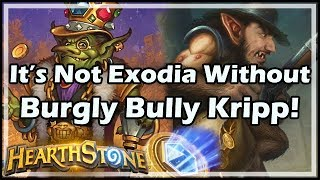 [Hearthstone] It's Not Exodia Without Burgly Bully Kripp!