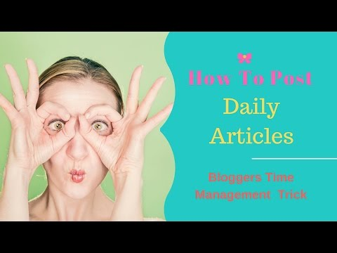 How Bloggers Post Daily Articles
