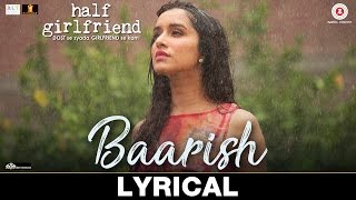 Baarish - Lyrical | Half Girlfriend | Arjun K & Shraddha K | Ash King & Shashaa Tirupati | Tanishk B