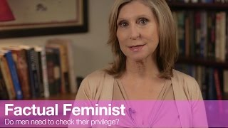 Do men need to check their privilege? | FACTUAL FEMINIST