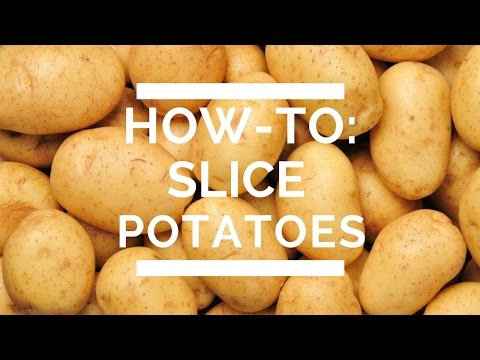 How-To: Slice Potatoes