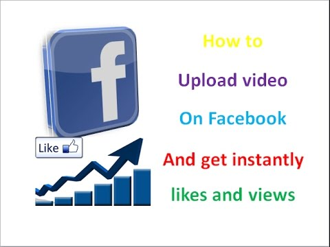 How to upload video on facebook to quickly likes, views & followers with any device fast & easy