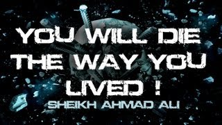 ᴴᴰ Sheikh Ahmad Ali - You Will Die The Way You Lived || Eye-Opener