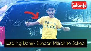 "Wearing Danny Duncan Merch to my High School "" FET'S LUCK""!!!"