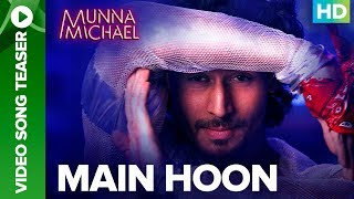 Main Hoon Video Song Teaser | Munna Michael Movie 2017 | Tiger Shroff, Nawazuddin Siddiqui