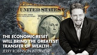 The Economic Reset Will Bring The Greatest Transfer Of Wealth - Jerry Robinson Interview
