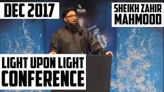 Sheikh Zahir Mahmood | LIGHT UPON LIGHT CONFERENCE | DEC 2017