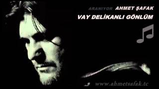 Ahmet Şafak - Vay  Delikanlı Gönlüm