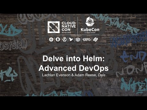 Delve into Helm: Advanced DevOps [I] - Lachlan Evenson & Adam Reese, Deis