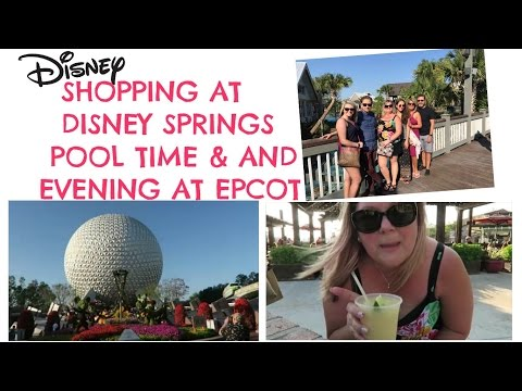 Disney Trip: Pool Time, Shopping at Disney Springs & Back to Epcot | May 2017
