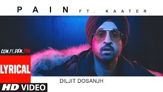 Lyrical Video: Pain (SONG) | CON.FI.DEN.TIAL | Diljit Dosanjh | ft. Kaater | Latest Song 2018