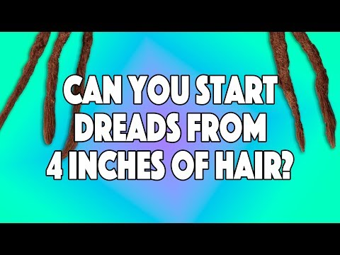 Can You Start Dreadlocks With 4 Inches Of Hair?
